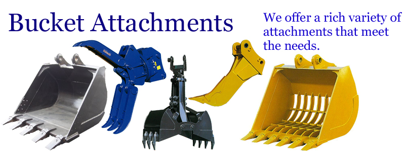 Bucket attachments -- We offer a rich variety of attachments that meet the needs. --